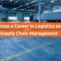 Why not try a career in logistics and supply chain management?